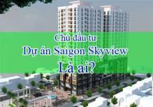 Chủ đầu tư dự án Saigon SKyview là ai